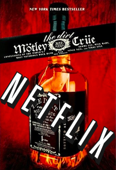 Motley Crue's infamous biography, The Dirty, will reportedly see the light of day as a Netflix original movie.