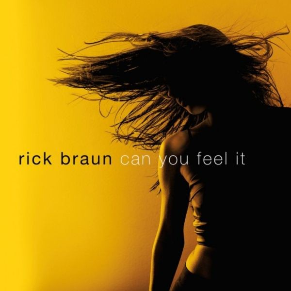 Rick Braun combines mastery and artistry on 'Can You Feel It'