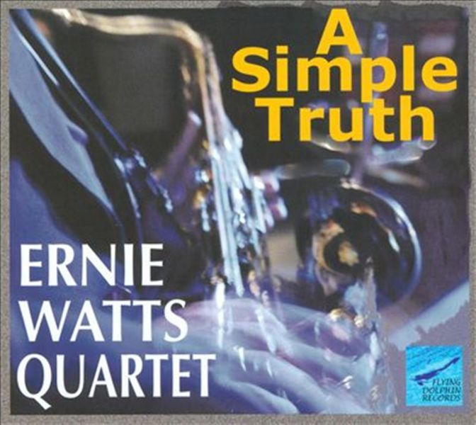 Ernie Watts Quartet is at the top of their game with 'A Simple Truth'