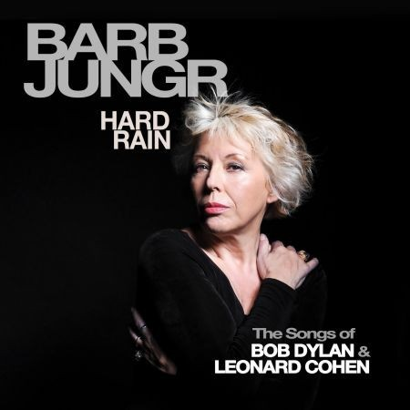Barb Jungr Hard Rain • March 24, 2014 • Kristalyn RecordsEleven songs by Bob Dylan and Leonard Cohen may be a little much, right?