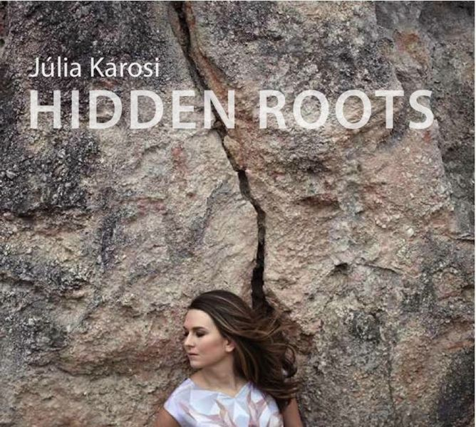 """Julia Karosi sings and wordlessly vocalizes in her native tongue on the second major release, """"Hidden Roots."""" The Hungary star is backed by"""