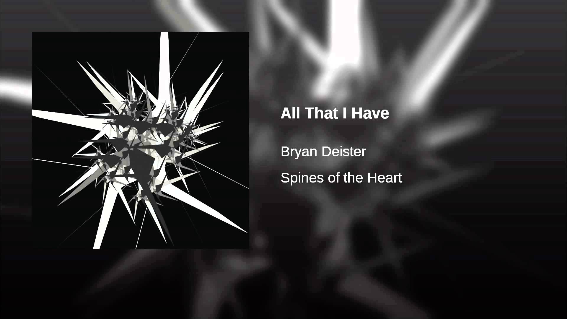 'Spines of the Heart' by Bryan Deister similar to Radiohead but holds its own