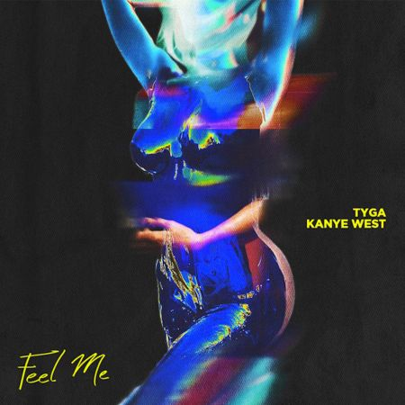 "Tyga just released his new single ""Feel Me,"" featuring Kanye West."