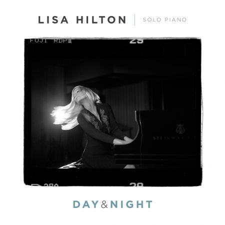 Lisa Hilton returns to playing solo piano, her first love, and playing mostly her own material on the new album, Day & Night — out since Dec