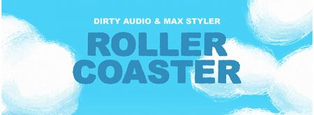 Dirty Audio teams up with Max Styler and release heavy-beat track 'Roller Coaster'