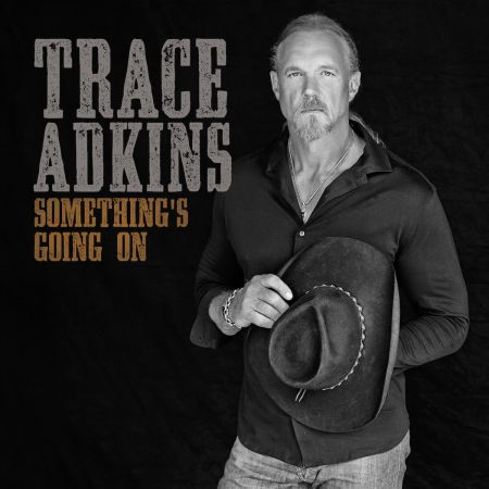 Trace Adkins to release new album Something's Going On on March 31, 2017.