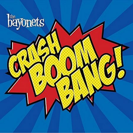 "The cover of the reissued ""Crash Boom Bang!"" album by the Bayonets."