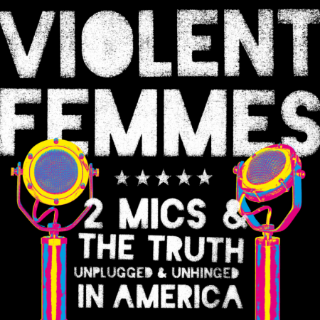 Violent Femmes to release2 MICS & THE TRUTH: UNPLUGGED & UNHINGED IN AMERICA on July 7.