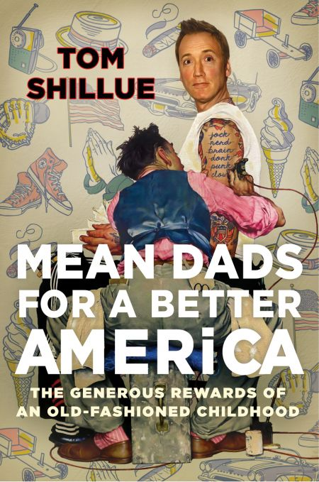 "Comedian Tom Shillue discusses traditional values in his new book, ""Mean Dads for a Better America: The Generous Rewards of an Old-Fashioned"