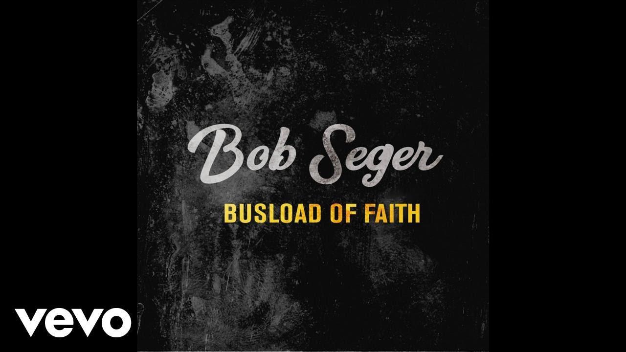 Listen: Bob Seger offers free stream of new single 'Busload of Faith'