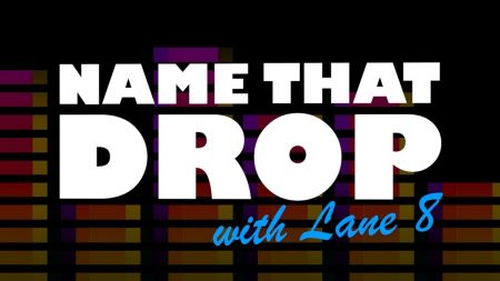 Name That Drop: Watch Lane 8 guesses popular electronic music drops