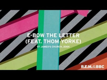Listen: R.E.M. and Thom Yorke's live version of 'E-Bow the Letter' from upcoming box set