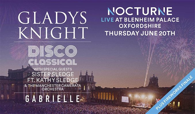Gladys Knight, Disco Classical Ft. Sister Sledge plus Gabrielle – Nocturne Live at Blenheim Palace tickets at Blenheim Palace in Woodstock