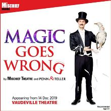 Magic Goes Wrong - Booking until 30 August 2020 tickets at Vaudeville Theatre in London