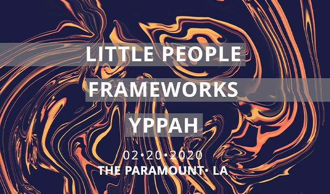Little People, Frameworks, Yppah tickets at The Paramount in Los Angeles