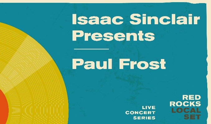 Local Set: Isaac Sinclair & Paul Frost tickets at Red Rocks Amphitheatre in Morrison