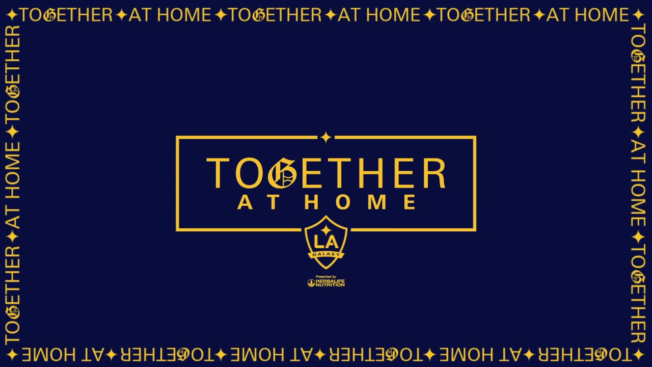 LA Galaxy announces TOGETHER AT HOME campaign to engage with community