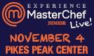 MasterChef Junior Live tickets at Pikes Peak Center in Colorado Springs